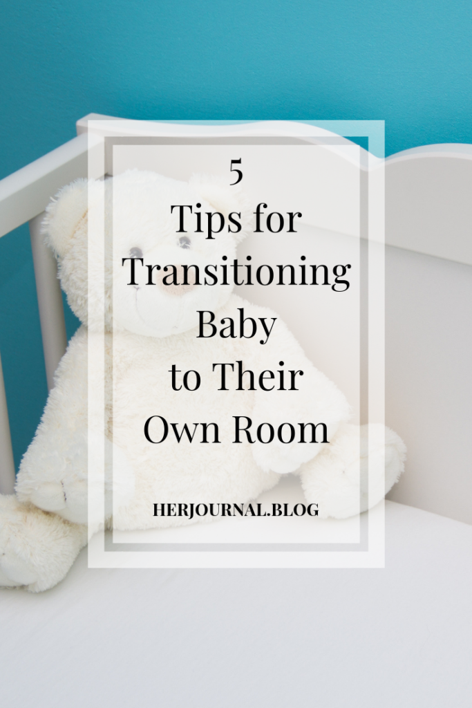 5 Tips for Transitioning Baby to Their Own Room | HerJournalBlog.com
