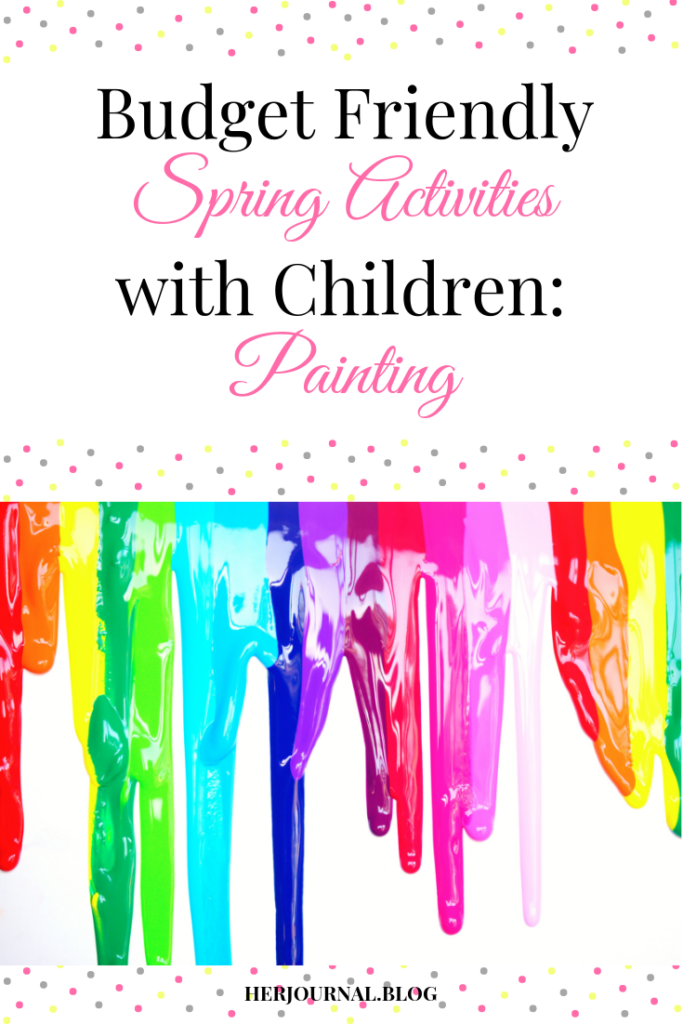 Budget Friendly Spring Activities with Children: Painting